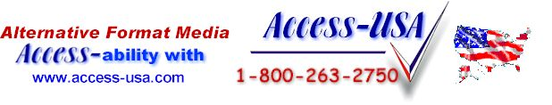 Alternative Format Media Access-ability from Access USA(TM) toll free phone number 1 800 263 2750